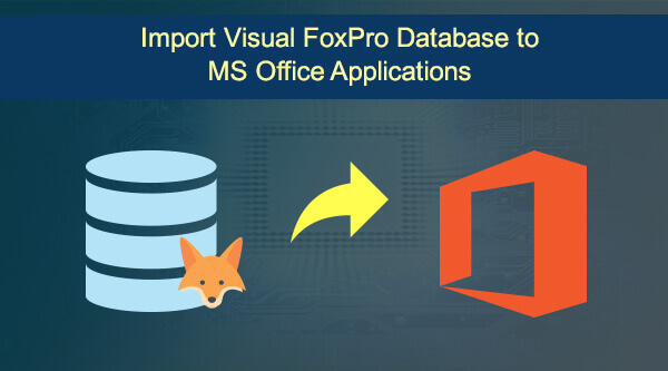 Import Visual FoxPro Database to MS Office Applications